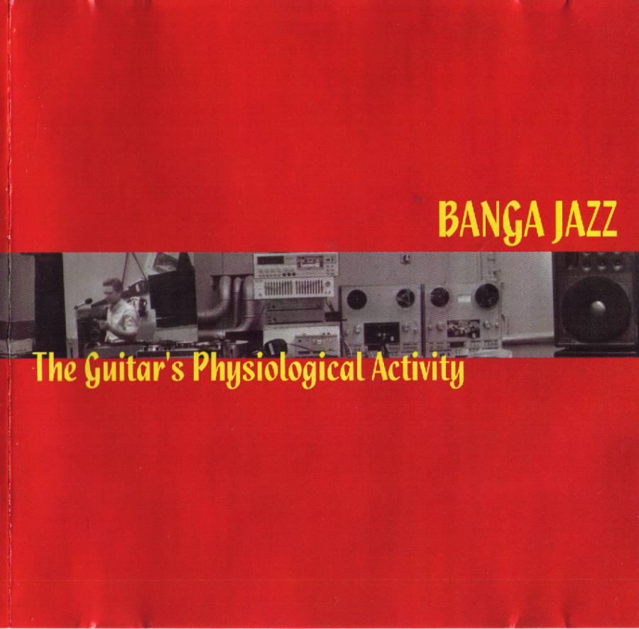 Banga Jazz - The Guitar's Physiological Activity