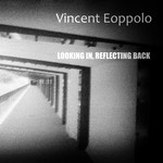Vincent Eoppolo - Looking in, reflecting back