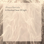 Alvaro Barcala - A Hundred Seas Of Light