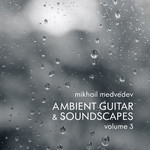 Mikhail Medvedev - Ambient Guitar and Soundscapes vol​.​3